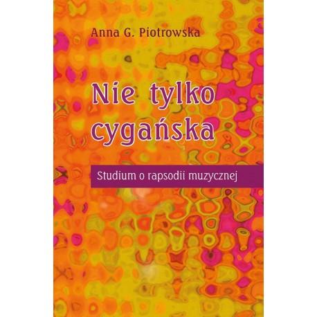 NIE TYLKO CYGAŃSKA. STUDIUM O RAPSODII MUZYCZNEJ Anna G. Piotrowska