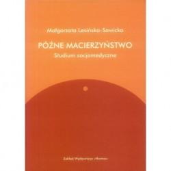PÓŹNE MACIERZYŃSTWO Małgorzata Lesińska-Sawicka