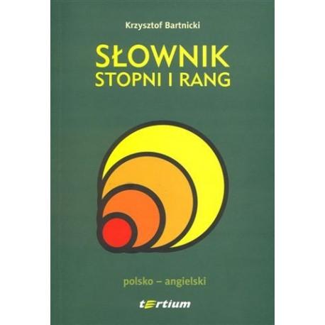 SŁOWNIK STOPNI I RANG (POLSKO-ANGIELSKI) Krzysztof Bartnicki