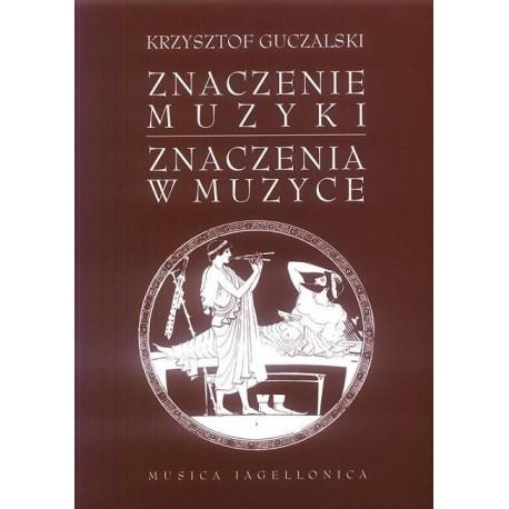 ZNACZENIE MUZYKI. ZNACZENIA W MUZYCE Krzysztof Guczalski