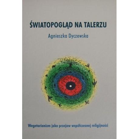 ŚWIATOPOGLĄD NA TALERZU: WEGETARIANIZM JAKO PRZEJAW WSPÓŁCZESNEJ RELIGIJNOŚCI Agnieszka Dyczewska