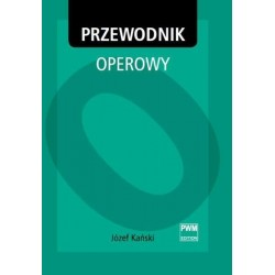Józef Kański PRZEWODNIK OPEROWY (OPERA GUIDE)