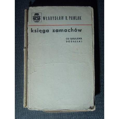 Władysław B.Pawlak KSIĘGA ZAMACHÓW [antykwariat]