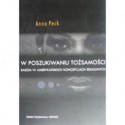 Anna Peck W POSZUKIWANIU TOŻSAMOŚCI. RASIZM W AMERYKAŃSKICH KONCEPCJACH RELIGIJNYCH
