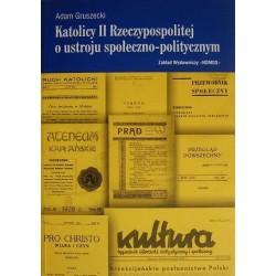 Adam Gruszecki KATOLICY II RZECZYPOSPOLITEJ O USTROJU SPOŁECZNO-POLITYCZNYM
