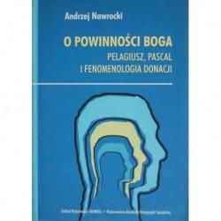 O POWINNOŚCI BOGA: PELAGIUSZ, PASCAL I FENOMENOLOGIA DONACJI Andrzej Nawrocki