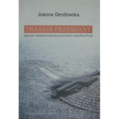 Joanna Derdowska PRASKIE PRZEMIANY: SACRUM I DESAKRALIZACJA PRZESTRZENI MIEJSKIEJ PRAGI