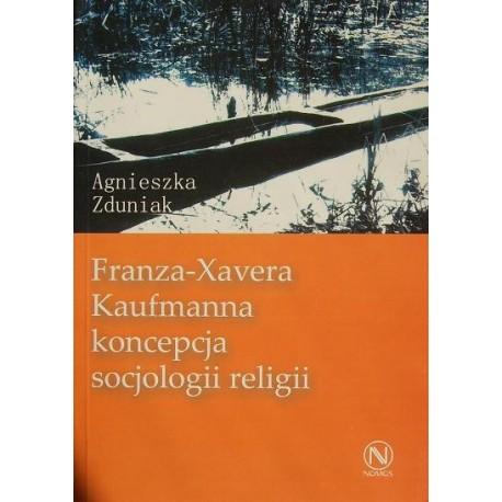 Agnieszka Zduniak FRANZA-XAVERA KAUFMANNA KONCEPCJA SOCJOLOGII RELIGII
