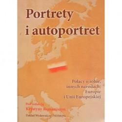 Krystyna Romaniszyn (red.) PORTRETY I AUTOPORTRET: POLACY O SOBIE, INNYCH NARODACH, EUROPIE I UNII EUROPEJSKIEJ
