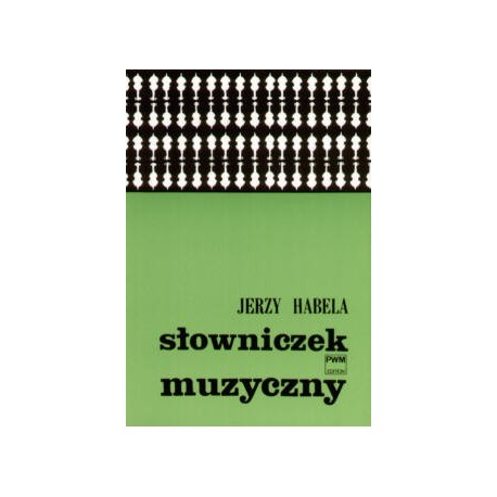 Jerzy Habela SŁOWNICZEK MUZYCZNY