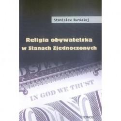 RELIGIA OBYWATELSKA W STANACH ZJEDNOCZONYCH Stanisław Burdziej