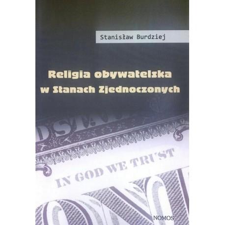 Stanisław Burdziej RELIGIA OBYWATELSKA W STANACH ZJEDNOCZONYCH
