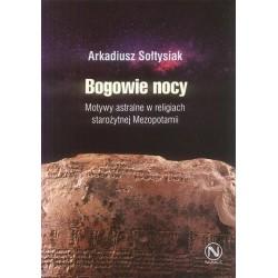 Arkadiusz Sołtysiak BOGOWIE NOCY. MOTYWY ASTRALNE W RELIGIACH STAROŻYTNEJ MEZOPOTAMII
