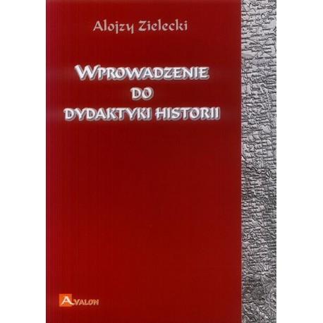 Alojzy Zielecki WPROWADZENIE DO  DYDAKTYKI HISTORII