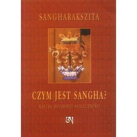Sangharakszita CZYM JEST SANGHA? NATURA DUCHOWEJ SPOŁECZNOŚCI