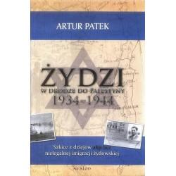 Artur Patek ŻYDZI W DRODZE DO PALESTYNY 1934-1944