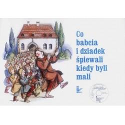 Katarzyna Zachwatowicz-Jasieńska (red.)CO BABCIA I DZIADEK ŚPIEWALI KIEDY BYLI MALI (+ 2 płyty CD)