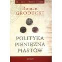 Roman Grodecki POLITYKA PIENIĘŻNA PIASTÓW