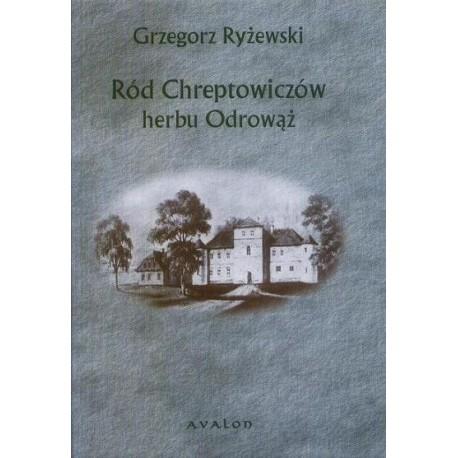 Grzegorz Ryżewski RÓD CHREPTOWICZÓW HERBU ODROWĄŻ