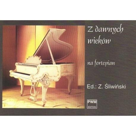 Zbigniew Śliwiński Z DAWNYCH WIEKÓW. UTWORY Z XVII I XVIII W. NA FORTEPIAN