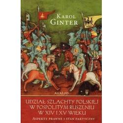 Karol Ginter UDZIAŁ SZLACHTY POLSKIEJ W POSPOLITYM RUSZENIU W XIV I XV WIEKU