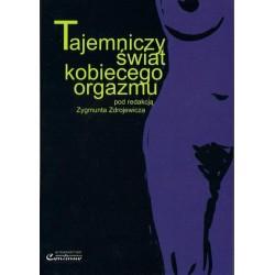 Zygmunt Zdrojewicz TAJEMNICZY ŚWIAT KOBIECEGO ORGAZMU
