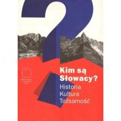 KIM SĄ SŁOWACY? HISTORIA - KULTURA - TOŻSAMOŚĆ Jacek Purchla, Magda Vásáryová