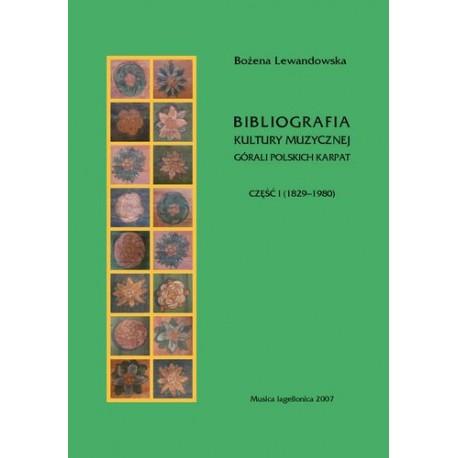 Bożena Lewandowska BIBLIOGRAFIA KULTURY MUZYCZNEJ GÓRALI POLSKICH KARPAT. CZĘŚĆ I (1829-1980)