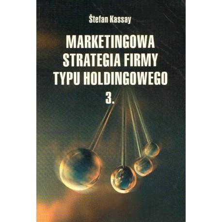 Stefan Kassay MARKETINGOWA STRATEGIA FIRMY TYPU HOLDINGOWEGO cz.3