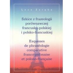 SZKICE Z FRAZEOLOGII PORÓWNAWCZEJ FRANCUSKO-POLSKIEJ I POLSKO-FRANCUSKIEJ Leon Zaręba