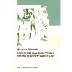 SPOŁECZNE UWARUNKOWANIA POSTAW MŁODZIEŻY WOBEC AIDS Mirosław Milewski