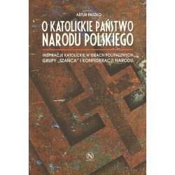 O KATOLICKIE PAŃSTWO NARODU POLSKIEGO Artur Paszko
