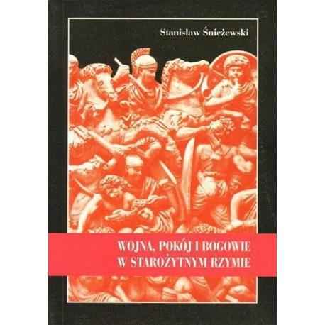 Stanisław Śnieżewski WOJNA, POKÓJ I BOGOWIE W STAROŻYTNYM RZYMIE