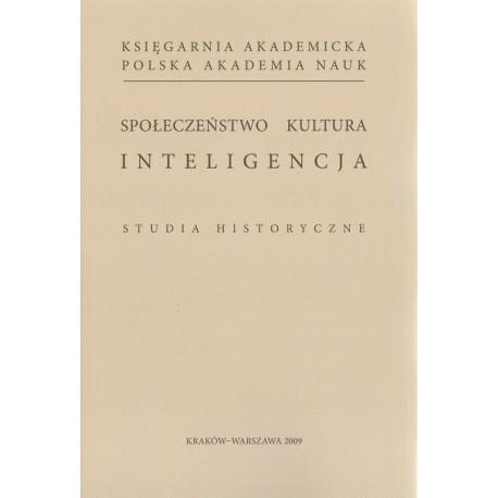 SPOŁECZEŃSTWO, KULTURA, INTELIGENCJA. STUDIA HISTORYCZNE Grzegorz Nieć, Elżbieta Orman (red.)