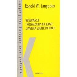 Ronald W. Langacker OBSERWACJE I ROZWAŻANIA NA TEMAT ZJAWISKA SUBIEKTYFIKACJI
