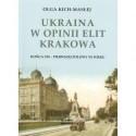 Olga Kich-Masłej UKRAINA W OPINII ELIT KRAKOWA KOŃCA XIX - PIERWSZEJ POŁOWY XX WIEKU