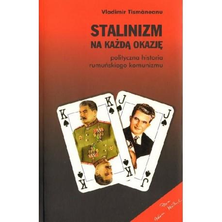 Vladimir Tismăneanu STALINIZM NA KAŻDĄ OKAZJĘ. POLITYCZNA HISTORIA RUMUŃSKIEGO KOMUNIZMU