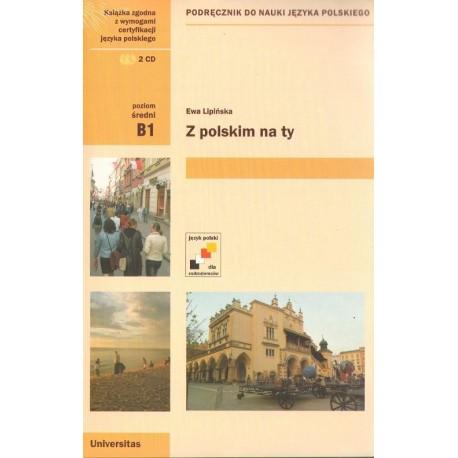 Ewa Lipińska Z POLSKIM NA TY. PODRĘCZNIK DO NAUKI JĘZYKA POLSKIEGO. POZIOM ŚREDNIO ZAAWANSOWANY B1 (+ 2 płyty CD)