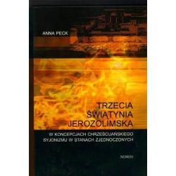 Anna Peck TRZECIA ŚWIĄTYNIA JEROZOLIMSKA W KONCEPCJACH CHRZEŚCIJAŃSKIEGO SYJONIZMU W STANACH ZJEDNOCZONYCH