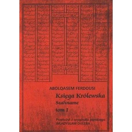 Abolqasem Ferdousi KSIĘGA KRÓLEWSKA SZAHNAME. TOM I