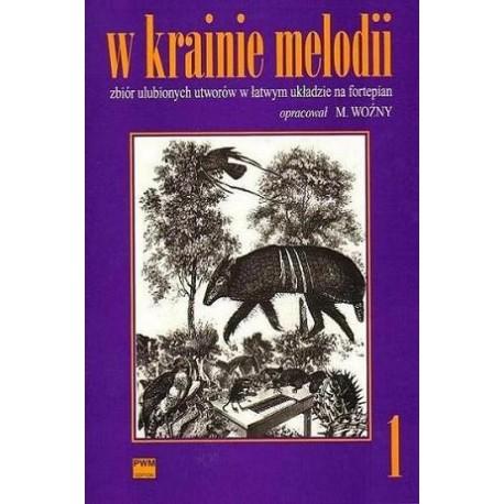 Michał Woźny W KRAINIE MELODII. ZBIÓR ULUBIONYCH UTWORÓW W ŁATWYM UKŁADZIE NA FORTEPIAN. ZESZYT 1