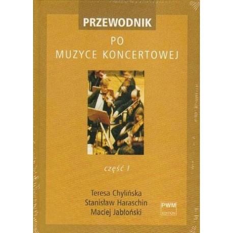 PRZEWODNIK PO MUZYCE KONCERTOWEJ. CZĘŚĆ I Teresa Chylińska, Stanisław Haraschin, Maciej Jabłoński