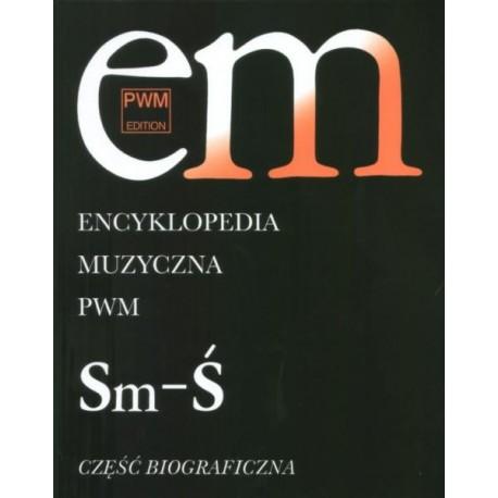 """ENCYKLOPEDIA MUZYCZNA PWM. TOM 10: """"Sm-Ś"""". CZĘŚĆ BIOGRAFICZNA"""