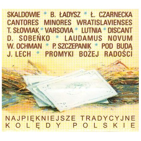NAJPIĘKNIEJSZE TRADYCYJNE KOLĘDY POLSKIE Skaldowie, Bernard Ładysz, Łucja Czarnecka, Cantores Minores Wratislavienses i inni