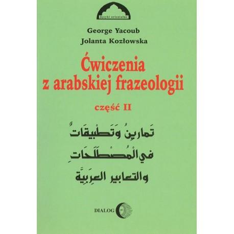 George Yacoub, Jolanta Kozłowska ĆWICZENIA Z ARABSKIEJ FRAZEOLOGII. CZĘŚĆ II