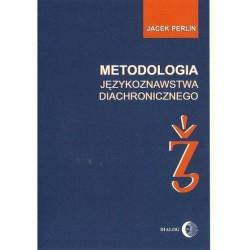 Jacek Perlin METODOLOGIA JĘZYKOZNAWSTWA DIACHRONICZNEGO