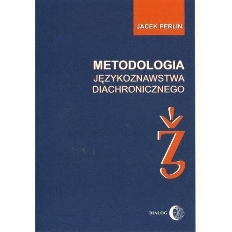 METODOLOGIA JĘZYKOZNAWSTWA DIACHRONICZNEGO Jacek Perlin