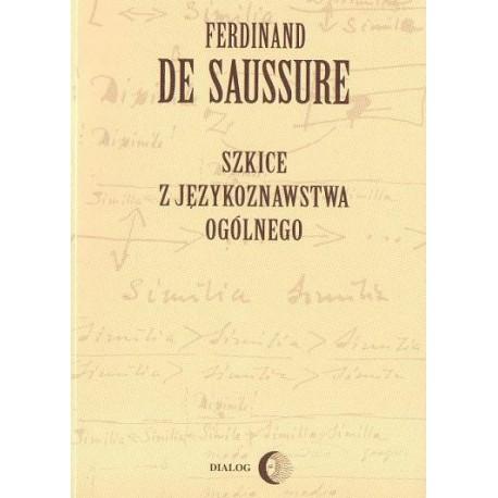 Ferdinand de Saussure SZKICE Z JĘZYKOZNAWSTWA OGÓLNEGO