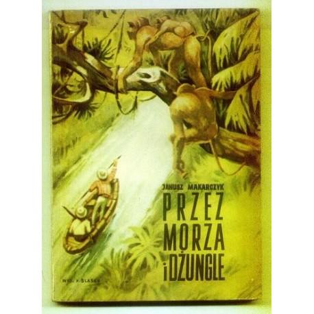 Janusz Makarczyk PRZEZ MORZA I DŻUNGLE [antykwariat]