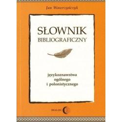SŁOWNIK BIBLIOGRAFICZNY JĘZYKOZNAWSTWA OGÓLNEGO I POLONISTYCZNEGO Jan Wawrzyńczyk